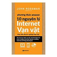 Phương Thức Amazon – 10 Nguyên Lý Internet Vạn Vật (Quà Tặng Card Đánh Dấu Sách Đặc Biệt)