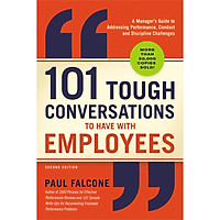 101 Tough Conversations to Have with Employees: A Manager's Guide to Addressing Performance, Conduct, and Discipline Challenges (Second Edition)