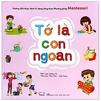 Hướng Dẫn Thực Hành Kĩ Năng Sống Theo Phương Pháp Montessori - Tớ Là Con Ngoan (Tái Bản 2020)