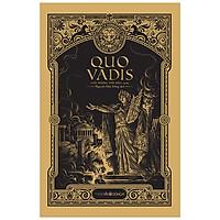 Quo Vadis  (Bìa Cứng) - Tác Phẩm Đoạt Giải Nobel Văn học 1905 (Đông A)