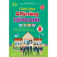 Chinh Phục 4 Kỹ Năng Tiếng Anh Nghe - Nói - Đọc - Viết Lớp 8 Tập 2