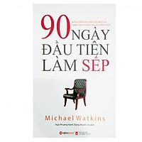 90 Ngày Đầu Tiên Làm Sếp (Tái Bản) (Tặng Notebook tự thiết kế)