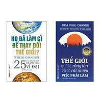 Combo Sách Doanh Nhân Khởi Nghiệp - Họ Đã Làm Gì Để Thay Đổi Thế Giới và Thế Giới Quả Là Rộng Lớn Và Có Rất Nhiều Việc Phải Làm