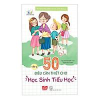 Kỹ Năng Sống Dành Cho Học Sinh Tiểu Học - 50 Điều Cần Thiết Cho Học Sinh Tiểu Học ( Tập 2 )(Tái Bản)