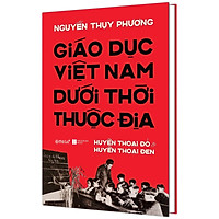 Sách - Giáo Dục Việt Nam Dưới Thời Thuộc Địa - Huyền Thoại Đỏ và Huyền Thoại Đen