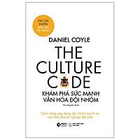The Culture Code - Khám Phá Sức Mạnh Văn Hóa Đội Nhóm