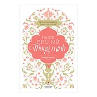 Tủ Sách Tri Thức Dành Cho Phụ Nữ - Người Phụ Nữ Thông Minh