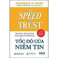 Tốc Độ Của Niềm Tin (The Speed Of Trust: The One Thing That Changes Everything)(Tái Bản)