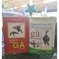 Com bo 2 cuốn Những điều cần biết về chọn và nuôi gà chọi và Kỹ Thuật nuôi gà chọ