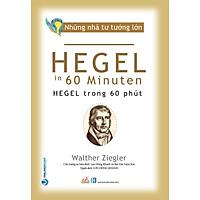 Nhà Tư Tưởng Lớn - Hegel Trong 60 Phút
