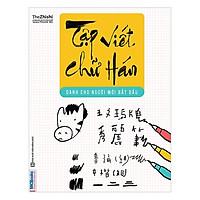 Tập Viết Chữ Hán Cho Người Mới Bắt Đầu (Tặng Kèm Booksmark)