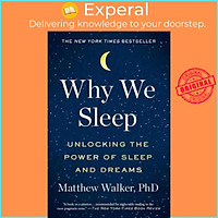 Sách - Why We Sleep : Unlocking the Power of Sleep and Dreams by Matthew Walker - (US Edition, paperback)