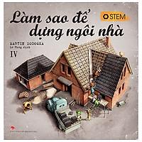 Làm Sao Để Dựng Ngôi Nhà (Tái Bản 2019)