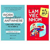 Combo Sách Rèn Luyện Kỹ Năng Làm Việc Nhóm : Work Together Anywhere - Làm Việc Từ Xa, Từ A Đến Z + Làm Việc Nhóm Từ A Đến Z