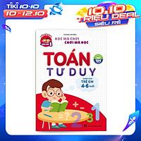 Toán Tư Duy Dành Cho Trẻ 4-6 Tuổi - Phiên Bản Mới 124 Trang