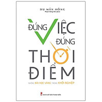 Sách: Đúng Việc Đúng Thời Điểm - Những bài học vàng trong khởi nghiệp - TSKD