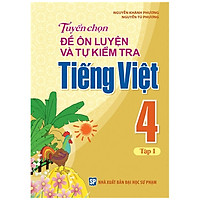 Sách: Tuyển Chọn Và Tự Kiểm Tra Tiếng Việt Lớp 4 - Tập 1