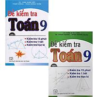 Combo Đề kiểm tra Toán lớp 9 - 15 phút - 1 tiết - học kì tập 1 + 2 (trọn bộ 2 tập)