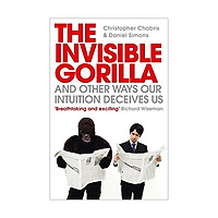 The Invisible Gorilla And Other Ways Our Intuitiion Deceives Us