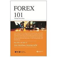 Sách - Forex 101 - Mọi Điều Cần Biết Về Thị Trường Ngoại Hối