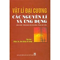 Vật Lí Đại Cương Các Nguyên Lí Và Ứng Dụng - Tập 2 - Điện, Từ, Dao Động Và Sóng
