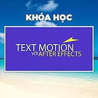Khóa Học Text Motion Với After Effect