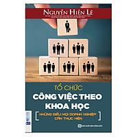 Tổ Chức Công Việc Theo Khoa Học (Tặng E-Book Bộ 10 Cuốn Sách Hay Về Kỹ Năng, Đời Sống, Kinh Tế Và Gia Đình - Tại App MCbooks)