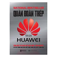 Quân Đoàn Thép Huawei - Văn Hóa Tổ Chức Để Vượt Mặt Táo Khuyết Và Trở Thành Nhà Sản Xuất Điện Thoại Lớn Thứ 2 Toàn Cầu