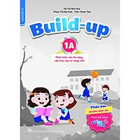 Build-up 1A Phát triển vốn từ vựng, cấu trúc câu, kĩ năng viết (Phiên bản không đáp án) (Theo bộ sách Tiếng Anh 1)