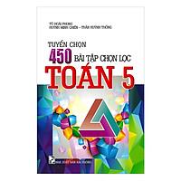 Tuyển Chọn 450 Bài Tập Chọn Lọc Toán 5