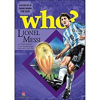 Who? Chuyện Kể Về Danh Nhân Thế Giới: Lionel Messi