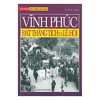 Việt Nam Các Vùng Văn Hóa - Vĩnh Phúc Đất Thắng Tích Và Lễ Hội