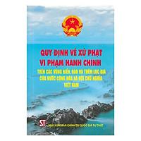 Quy Định Về Xử Phạt Vi Phạm Hành Chính Trên Các Vùng Biển, Đảo Và Thềm Lục Địa Của Nước Cộng Hòa Xã Hội Chủ Nghĩa Việt Nam