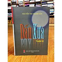 Dấu Xưa - tuyển tập truyện ký của Thanh Vân (bìa cứng tặng kèm bookmark)