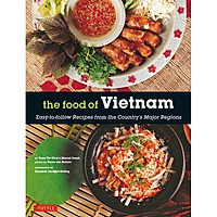 The Food of Vietnam : Easy-to-Follow Recipes from the Country's Major Regions