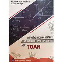 Bồi Dưỡng Học Sinh Giỏi THCS Và Ôn Thi Vào Lớp 10 THPT Chuyên - Môn Toán