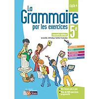 Sách học tiếng Pháp: La Grammaire Par Les Exercices 5E 2018 - Cahier De L'Eleve