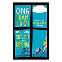 Sách - Ông Trăm Tuổi Trèo Qua Cửa Sổ Và Biến Mất