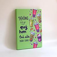 Tranh slogan canvas tạo động lực [trang trí quán trà sữa] TSV007 Không có gì quý hơn trà sữa trân châu Cocopic