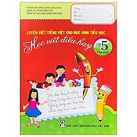 Luyện Viết Tiếng Việt Cho Học Sinh Tiểu Học - Học Viết Điều Hay - Lớp 5 (Tập 1)