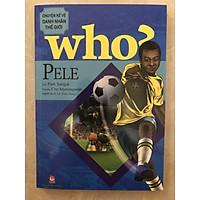 WHO? Chuyện kể về danh nhân thế giới - Pele