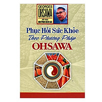Phục Hồi Sức Khoẻ Theo Phương Pháp Ohsawa (Tái Bản)