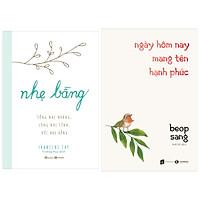 Combo 2 sách sống đẹp: Nhẹ bẫng – Sống nhẹ nhàng, lòng nhẹ tênh, đời nhẹ bẫng + Ngày hôm nay mang tên hạnh phúc