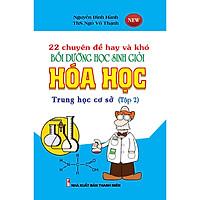 22 Chuyên Đề Hay Và Khó Bồi Dưỡng Học Sinh Giỏi Hóa Học THCS Tập 2 (Tái Bản)