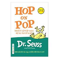 Dr. Seuss – Hop On Pop – Nhảy Lò Cò Trên Bụng To Của Bố (Tái Bản 2018)