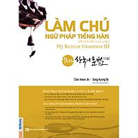 Làm Chủ Ngữ Pháp Tiếng Hàn – Trình Độ Cao Cấp (My Korean Grammar 3) (Tặng Trọn Bộ Tài Liệu Học Tiếng Hàn Online: Giáo Trình Tổng Hợp Và Luyện Thi Topik)