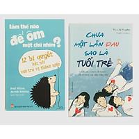 Combo 2 cuốn: Làm Thế Nào Để Ôm Một Chú Nhím - 12 Bí Quyết Kết Nối Với Trẻ Vị Thành Niên + Chưa Một Lần Đau Sao Là Tuổi Trẻ
