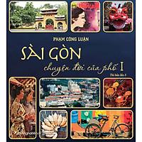 Sách Sài Gòn - Chuyện Đời Của Phố 1 (Tái bản năm 2021)