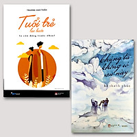 Combo 2 cuốn Chúng Ta Không Có Sau Này + Tuổi Trẻ Lạc Bước Ta Còn Đứng Trước Nhau?