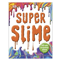 Super Slime: 30 Safe Inventive Slime Recipes. Packed with Loads of Weird and Wonderful Slime Ideas. (Paperback)